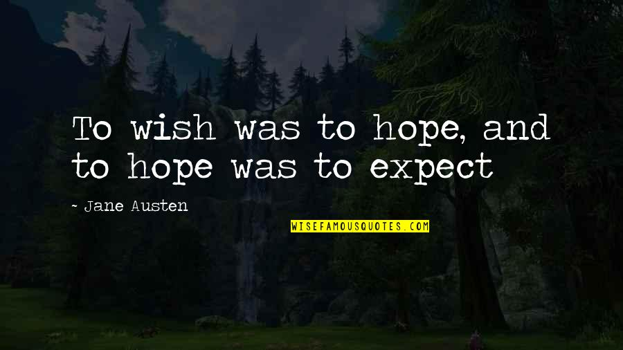 Jane Austen And Quotes By Jane Austen: To wish was to hope, and to hope