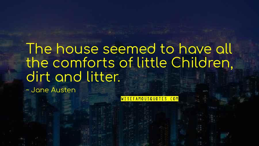 Jane Austen And Quotes By Jane Austen: The house seemed to have all the comforts