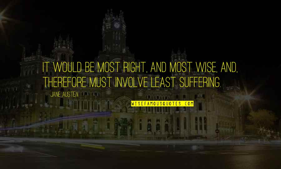 Jane Austen And Quotes By Jane Austen: It would be most right, and most wise,