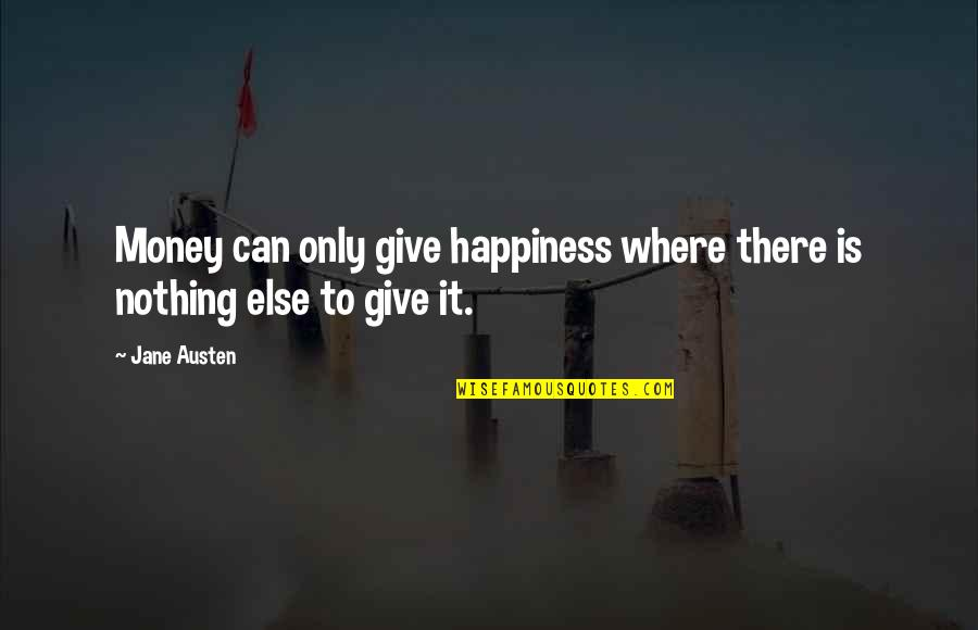 Jane Austen And Quotes By Jane Austen: Money can only give happiness where there is
