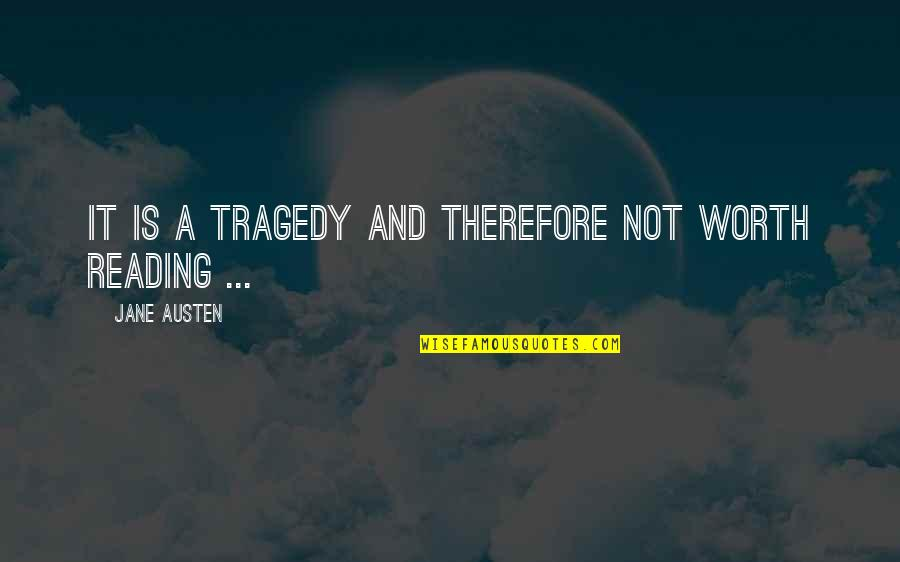 Jane Austen And Quotes By Jane Austen: It is a tragedy and therefore not worth