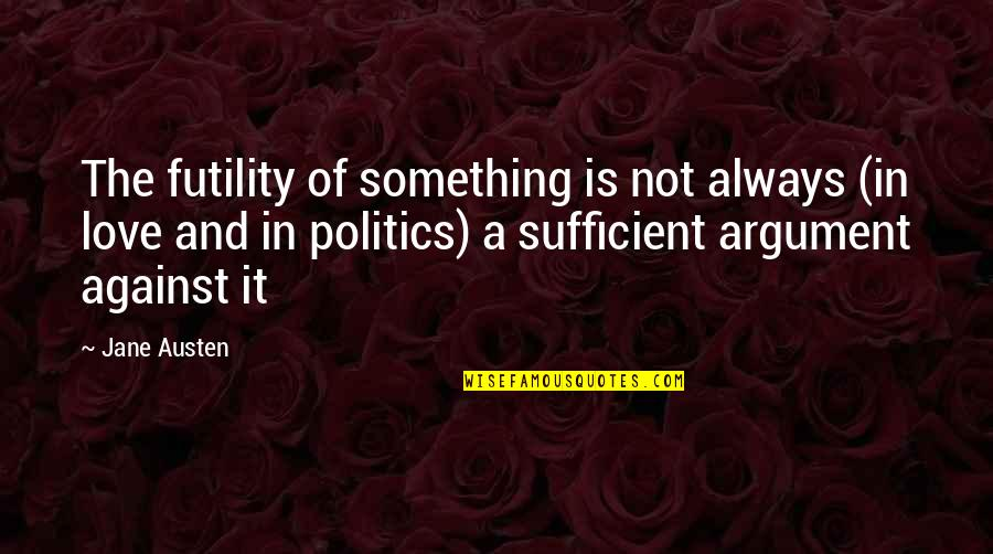 Jane Austen And Quotes By Jane Austen: The futility of something is not always (in