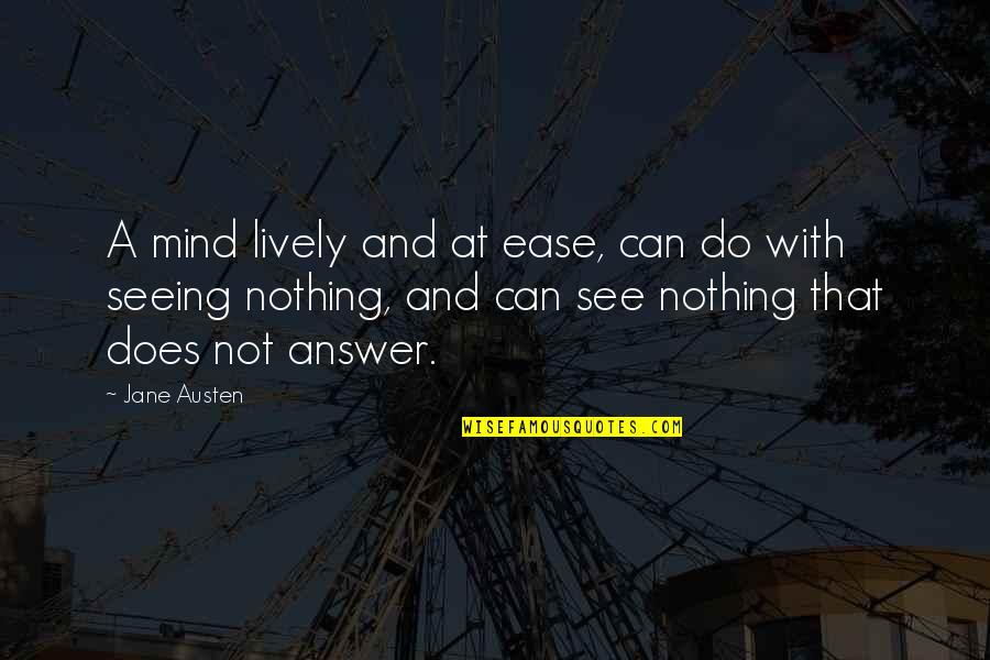 Jane Austen And Quotes By Jane Austen: A mind lively and at ease, can do
