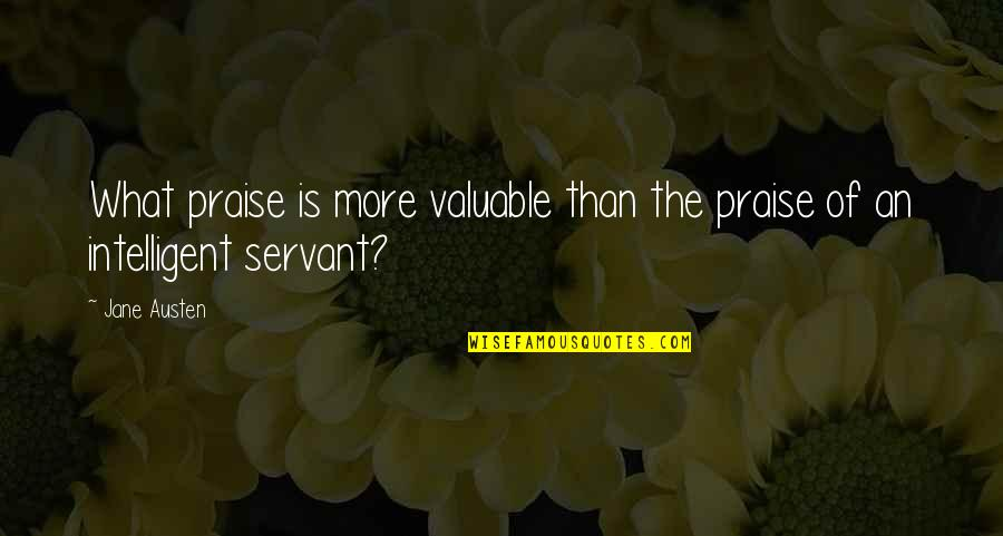 Jane Austen And Quotes By Jane Austen: What praise is more valuable than the praise