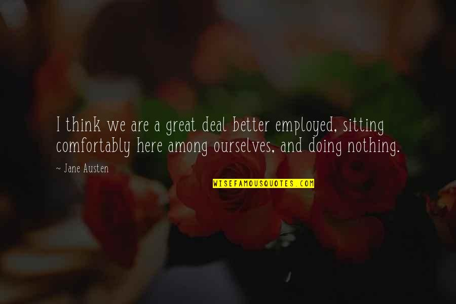 Jane Austen And Quotes By Jane Austen: I think we are a great deal better