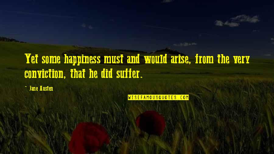 Jane Austen And Quotes By Jane Austen: Yet some happiness must and would arise, from