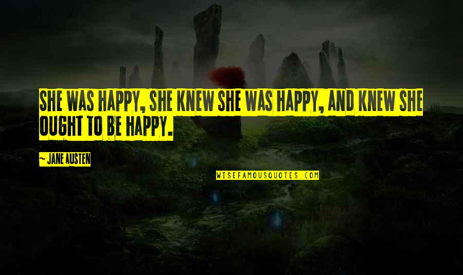 Jane Austen And Quotes By Jane Austen: She was happy, she knew she was happy,