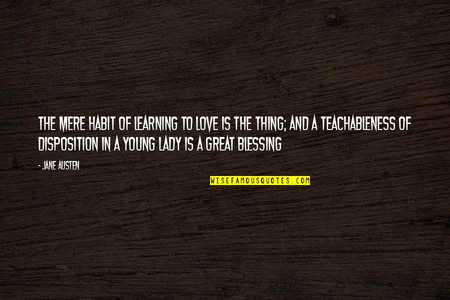 Jane Austen And Quotes By Jane Austen: The mere habit of learning to love is
