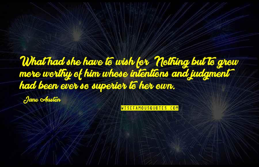 Jane Austen And Quotes By Jane Austen: What had she have to wish for? Nothing
