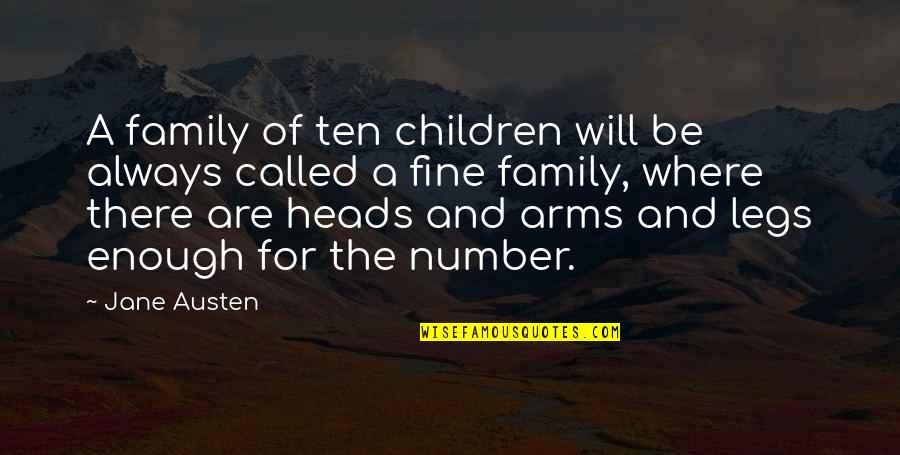 Jane Austen And Quotes By Jane Austen: A family of ten children will be always