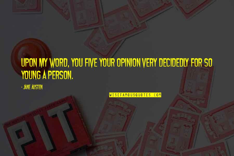 Jane Austen And Quotes By Jane Austen: Upon my word, you five your opinion very