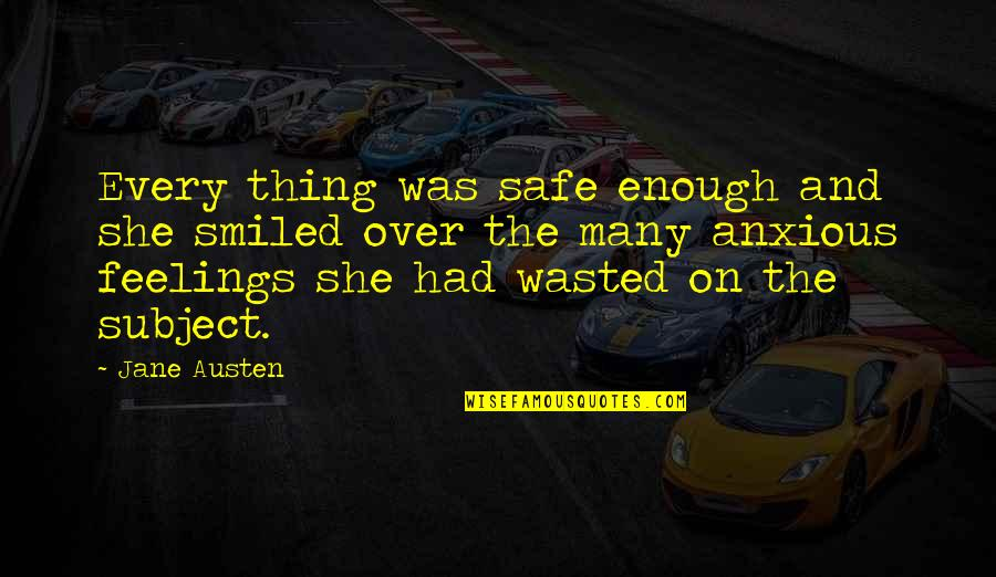 Jane Austen And Quotes By Jane Austen: Every thing was safe enough and she smiled