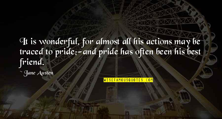 Jane Austen And Quotes By Jane Austen: It is wonderful, for almost all his actions