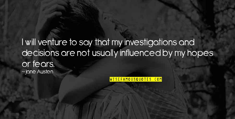 Jane Austen And Quotes By Jane Austen: I will venture to say that my investigations