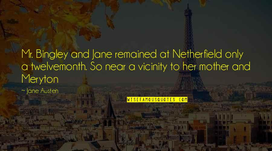 Jane Austen And Quotes By Jane Austen: Mr. Bingley and Jane remained at Netherfield only