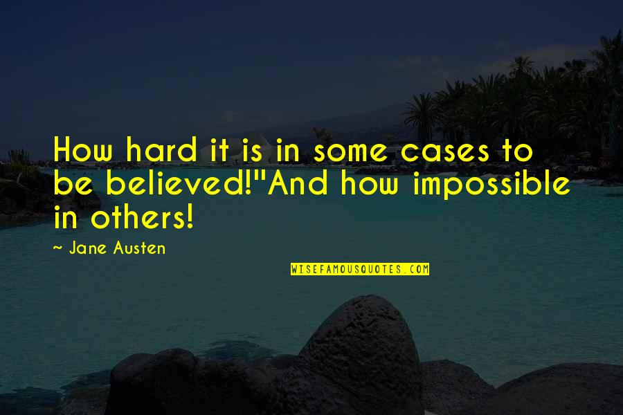 Jane Austen And Quotes By Jane Austen: How hard it is in some cases to