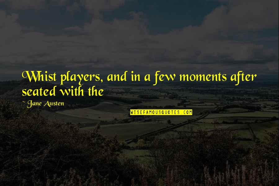 Jane Austen And Quotes By Jane Austen: Whist players, and in a few moments after