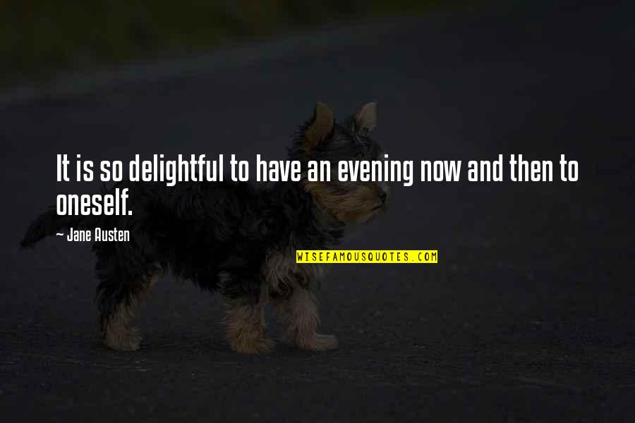 Jane Austen And Quotes By Jane Austen: It is so delightful to have an evening