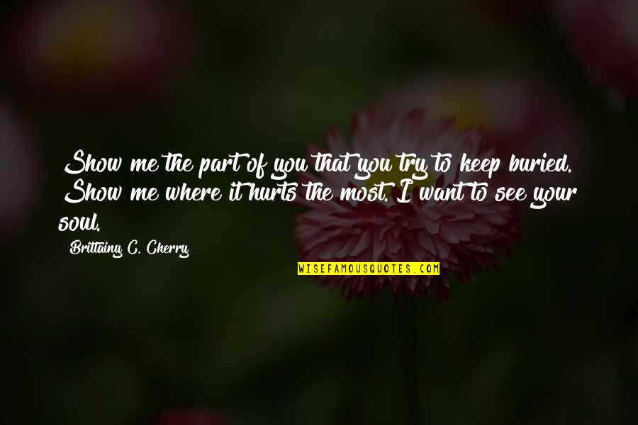 Jane By Design Quotes By Brittainy C. Cherry: Show me the part of you that you
