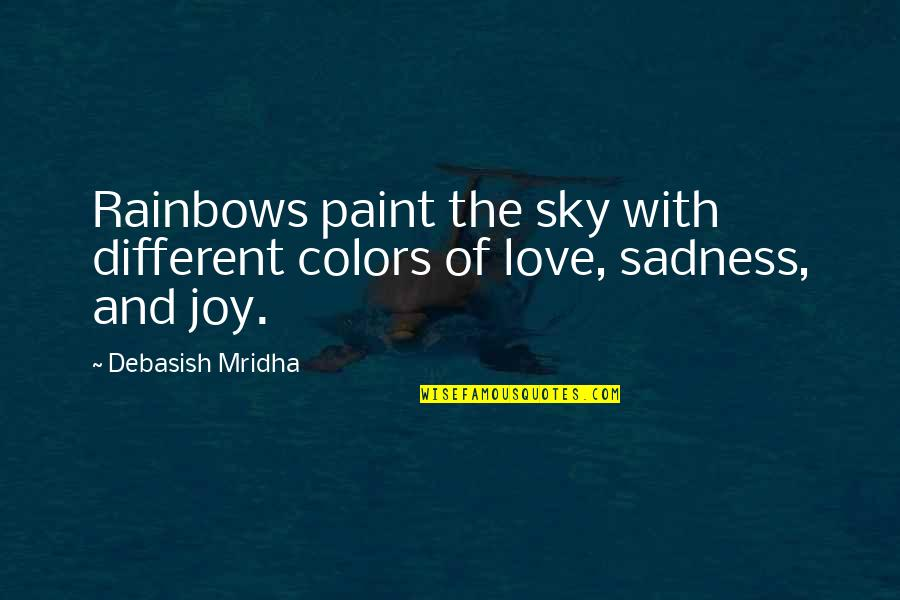 Jane By Design Quotes By Debasish Mridha: Rainbows paint the sky with different colors of