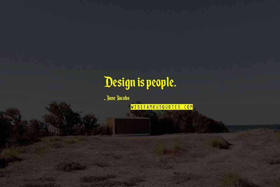 Jane By Design Quotes By Jane Jacobs: Design is people.