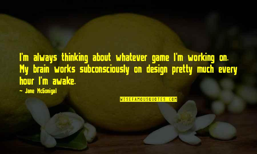 Jane By Design Quotes By Jane McGonigal: I'm always thinking about whatever game I'm working