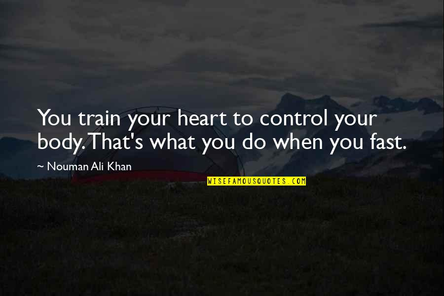 Jane By Design Quotes By Nouman Ali Khan: You train your heart to control your body.