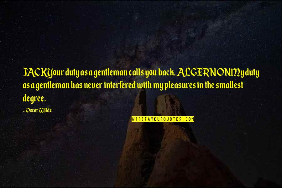 Jane By Design Quotes By Oscar Wilde: JACKYour duty as a gentleman calls you back.