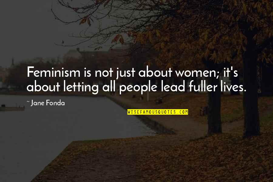 Jane Fonda Quotes By Jane Fonda: Feminism is not just about women; it's about