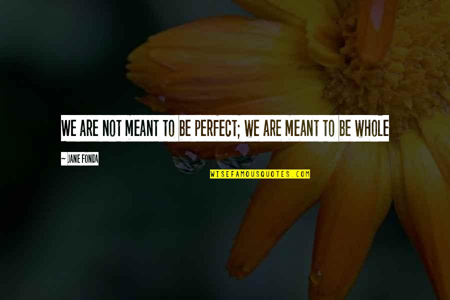 Jane Fonda Quotes By Jane Fonda: We are not meant to be perfect; we