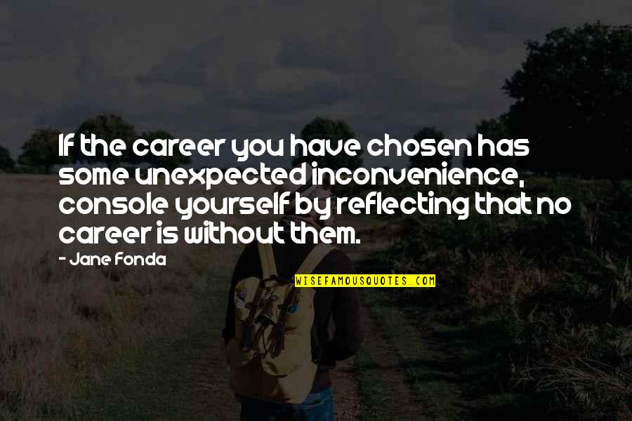Jane Fonda Quotes By Jane Fonda: If the career you have chosen has some
