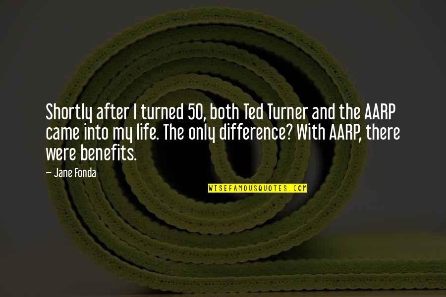 Jane Fonda Quotes By Jane Fonda: Shortly after I turned 50, both Ted Turner