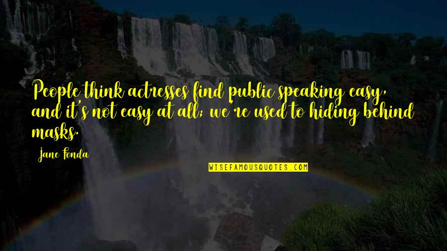 Jane Fonda Quotes By Jane Fonda: People think actresses find public speaking easy, and