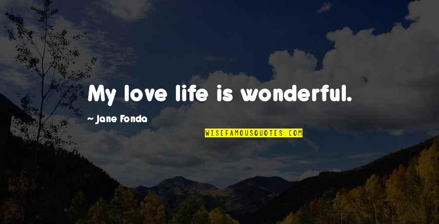 Jane Fonda Quotes By Jane Fonda: My love life is wonderful.