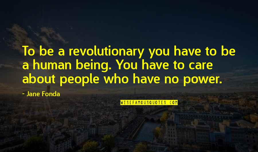 Jane Fonda Quotes By Jane Fonda: To be a revolutionary you have to be