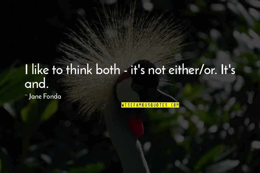 Jane Fonda Quotes By Jane Fonda: I like to think both - it's not