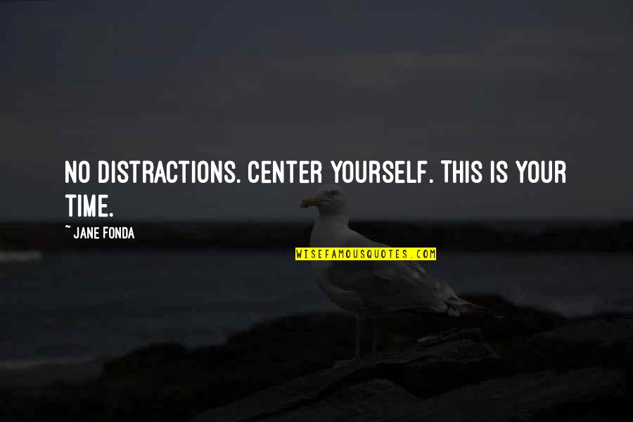 Jane Fonda Quotes By Jane Fonda: No distractions. Center yourself. This is your time.