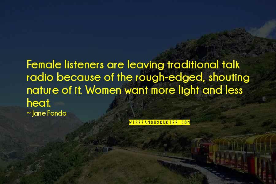 Jane Fonda Quotes By Jane Fonda: Female listeners are leaving traditional talk radio because