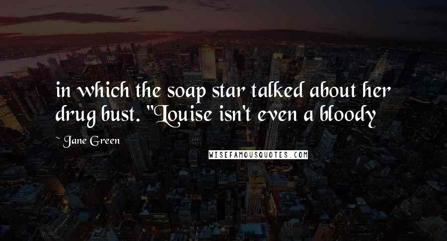 """Jane Green quotes: in which the soap star talked about her drug bust. """"Louise isn't even a bloody"""