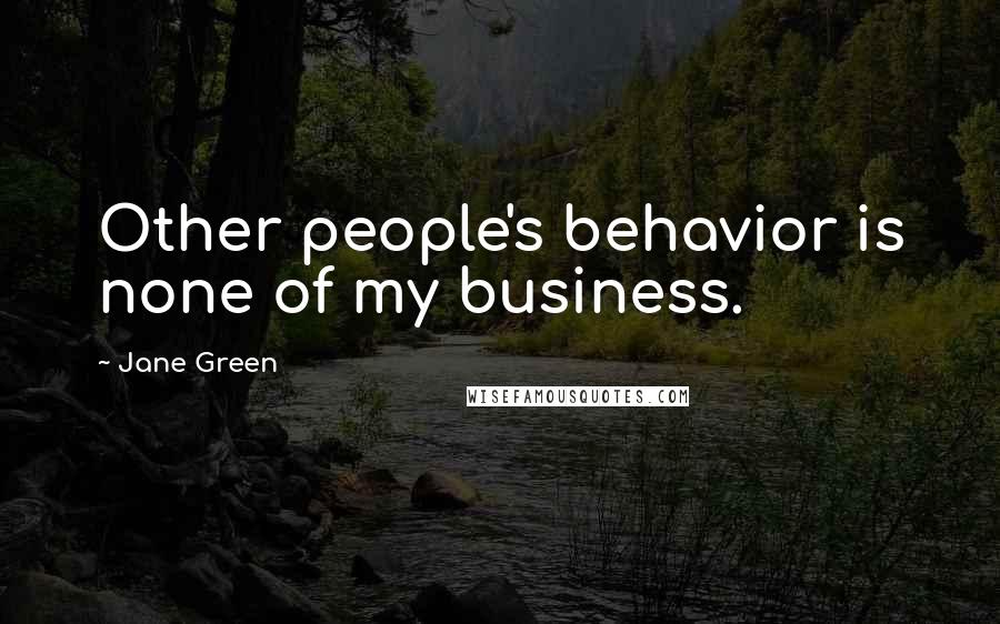 Jane Green quotes: Other people's behavior is none of my business.