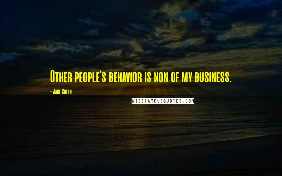 Jane Green quotes: Other people's behavior is non of my business.