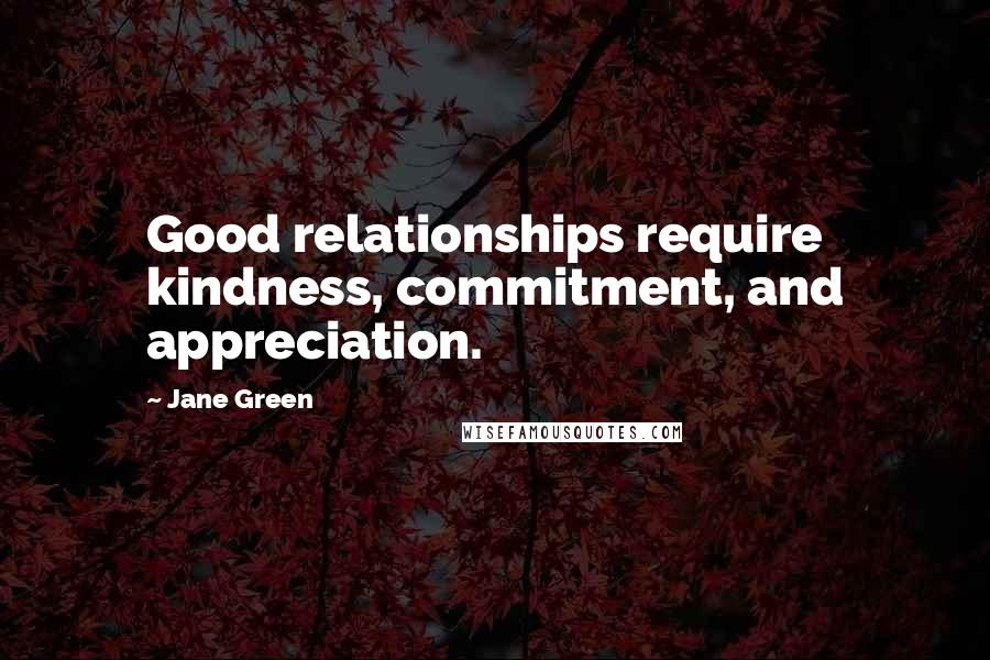 Jane Green quotes: Good relationships require kindness, commitment, and appreciation.