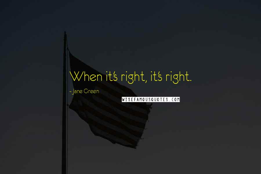 Jane Green quotes: When it's right, it's right.