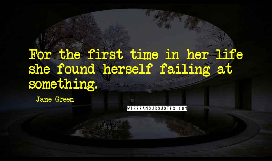 Jane Green quotes: For the first time in her life she found herself failing at something.