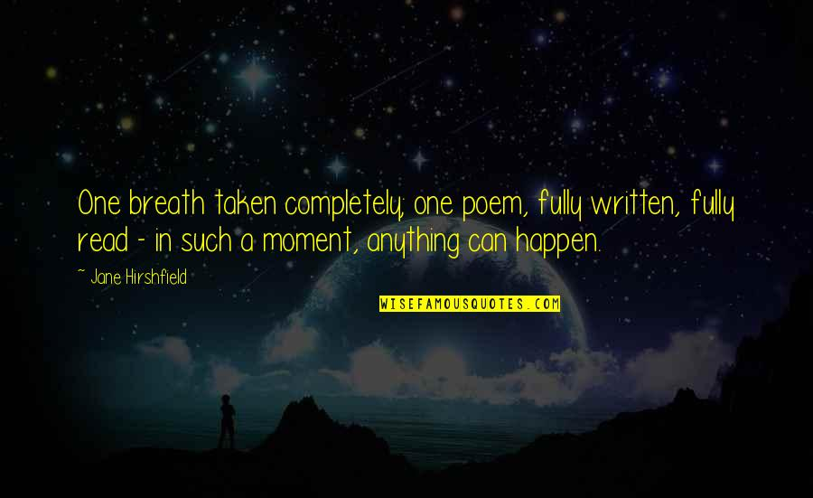 Jane Hirshfield Quotes By Jane Hirshfield: One breath taken completely; one poem, fully written,