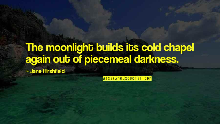 Jane Hirshfield Quotes By Jane Hirshfield: The moonlight builds its cold chapel again out