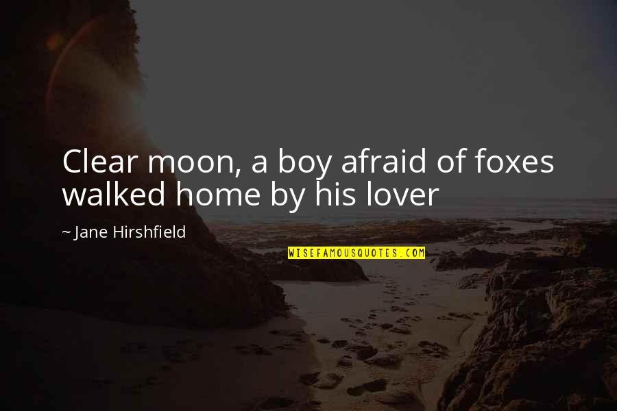 Jane Hirshfield Quotes By Jane Hirshfield: Clear moon, a boy afraid of foxes walked