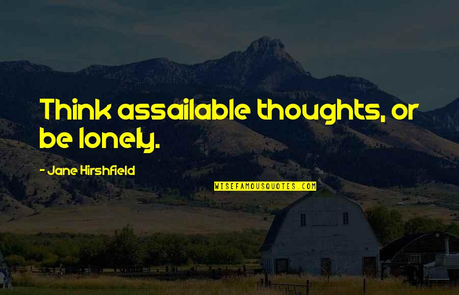 Jane Hirshfield Quotes By Jane Hirshfield: Think assailable thoughts, or be lonely.