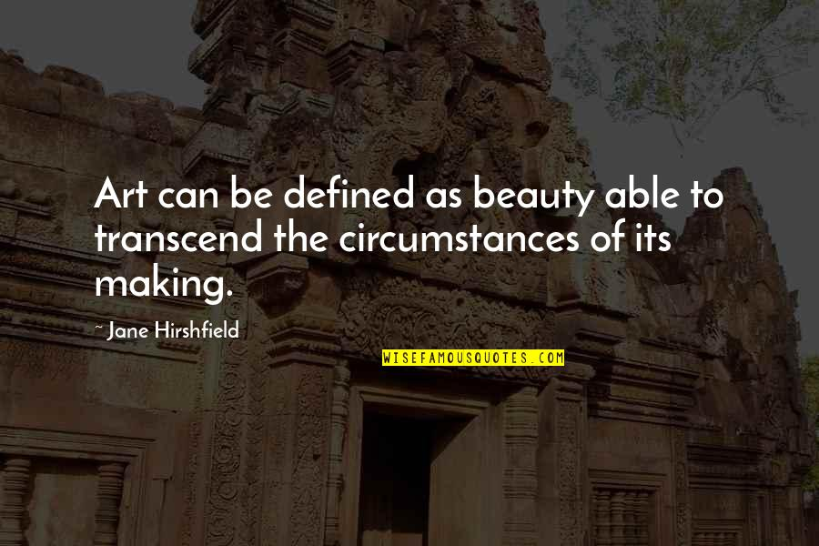 Jane Hirshfield Quotes By Jane Hirshfield: Art can be defined as beauty able to