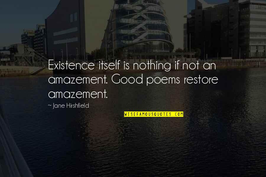 Jane Hirshfield Quotes By Jane Hirshfield: Existence itself is nothing if not an amazement.